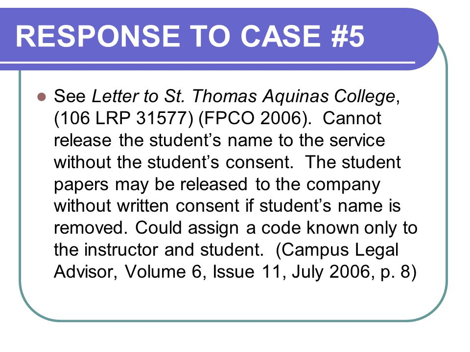 RESPONSE TO CASE #5 See Letter to St. Thomas Aquinas College, (106 LRP 31577) (FPCO 2006).