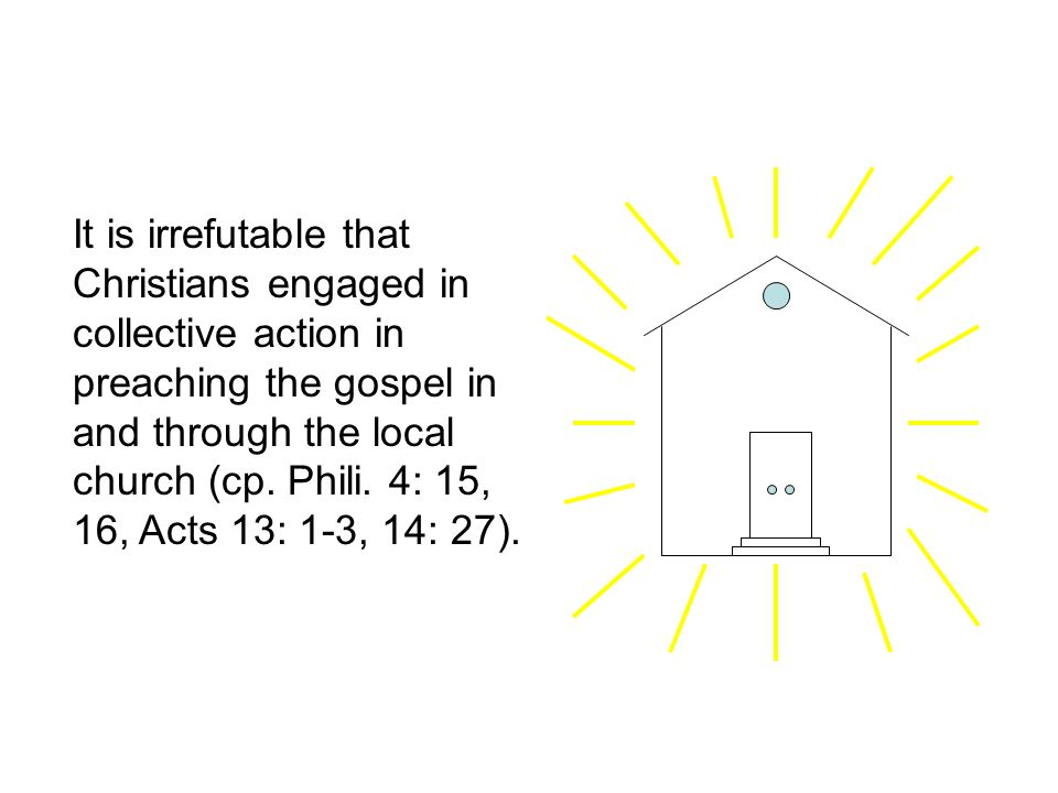 Privately Funded Orders to Preach the Gospel What the issue is not:  An individual teaching his neighbor outside the church (cp.