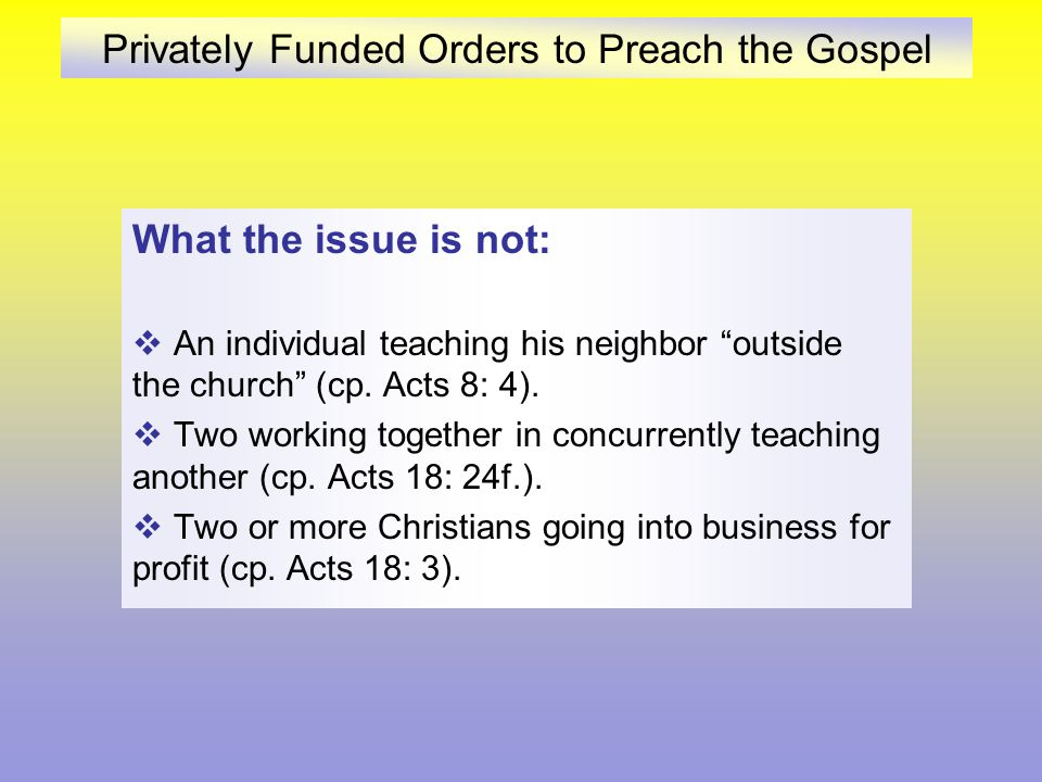 Privately Funded Orders to Preach the Gospel In the course of conducting our business, members of the G.O.T.