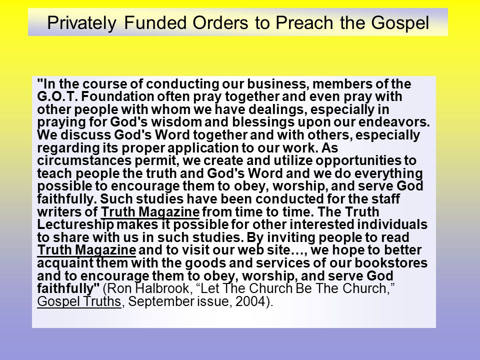Privately Funded Orders to Preach the Gospel What the issue is:  Instead of concurrent action, the two preachers establish a Save the Lost foundation into which individual Christians contribute.