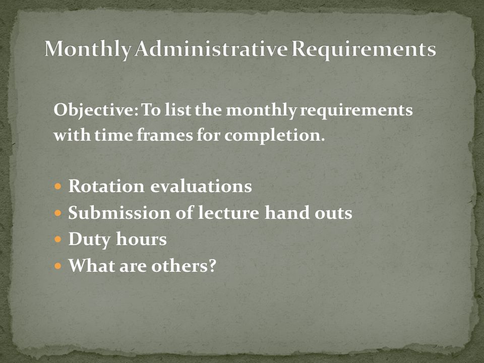 Objective: To list the monthly requirements with time frames for completion.