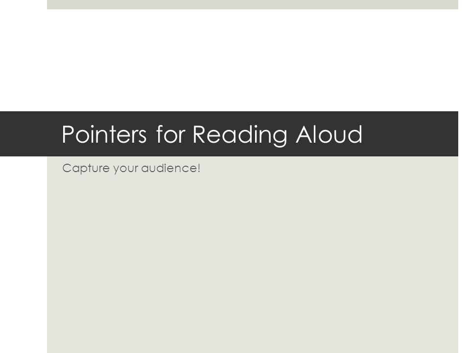 Pointers for Reading Aloud Capture your audience!