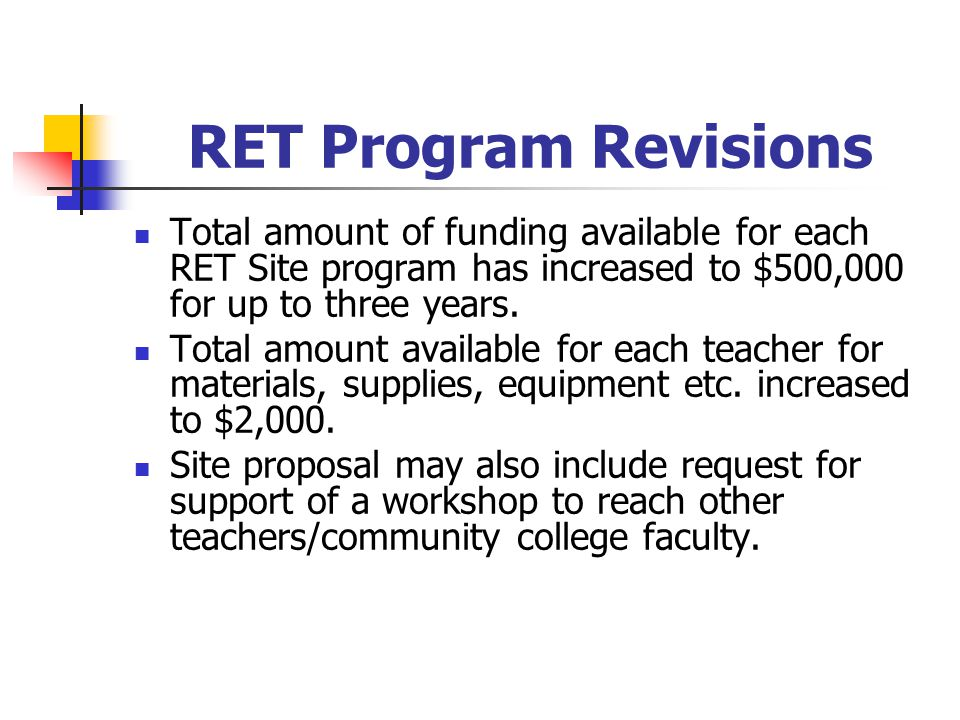 RET Program Revisions Total amount of funding available for each RET Site program has increased to $500,000 for up to three years.