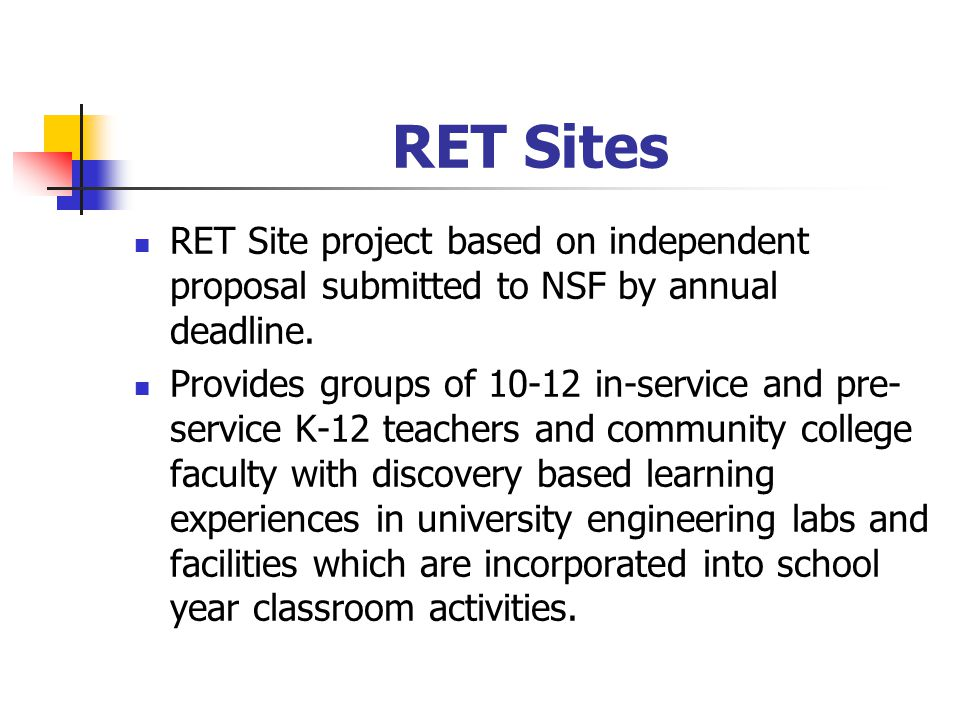 RET Sites RET Site project based on independent proposal submitted to NSF by annual deadline.