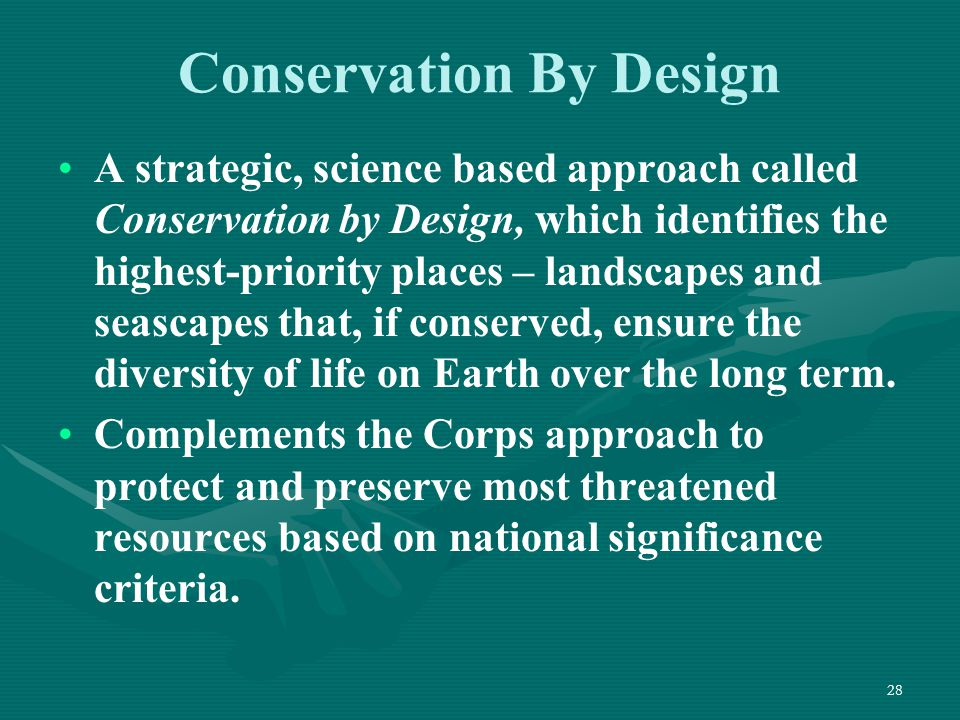28 Conservation By Design A strategic, science based approach called Conservation by Design, which identifies the highest-priority places – landscapes