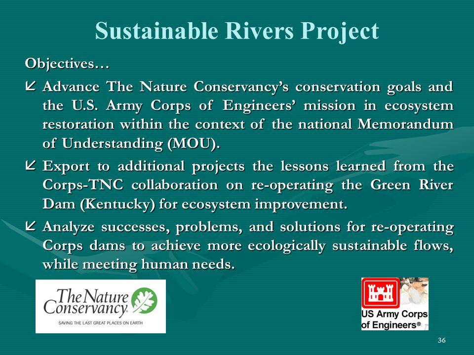 36 Sustainable Rivers Project Objectives… åAdvance The Nature Conservancy's conservation goals and the U.S. Army Corps of Engineers' mission in ecosys