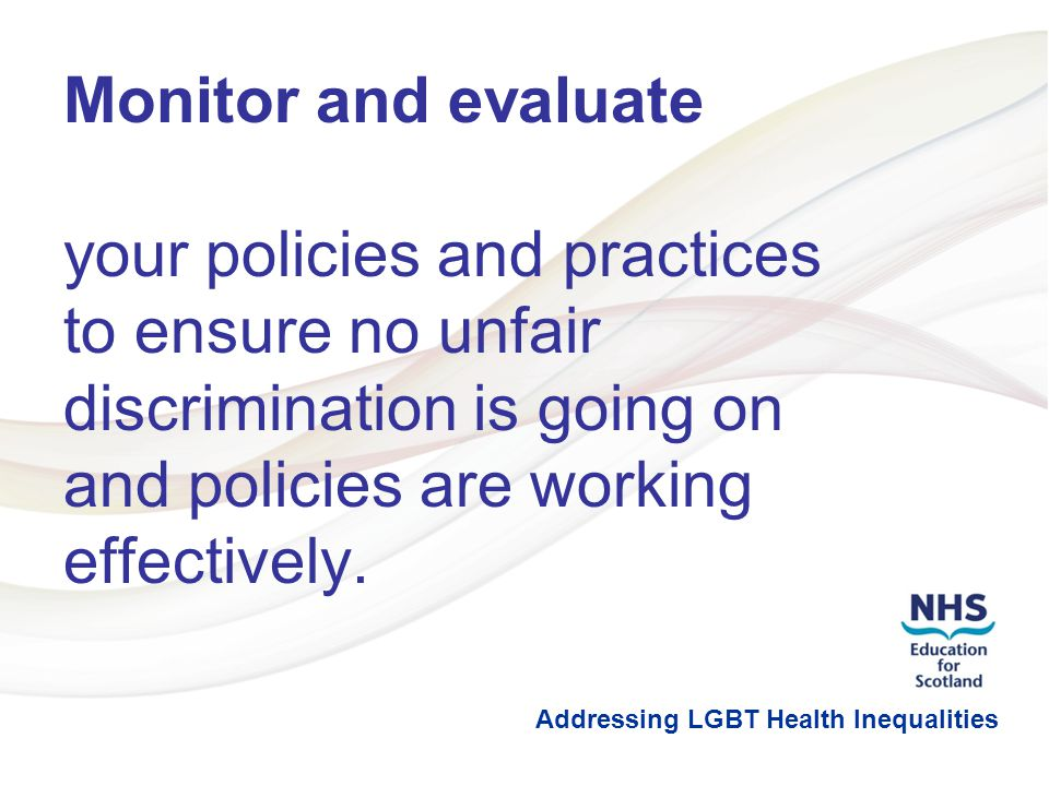 9 Monitor and evaluate your policies and practices to ensure no unfair discrimination is going on and policies are working effectively.