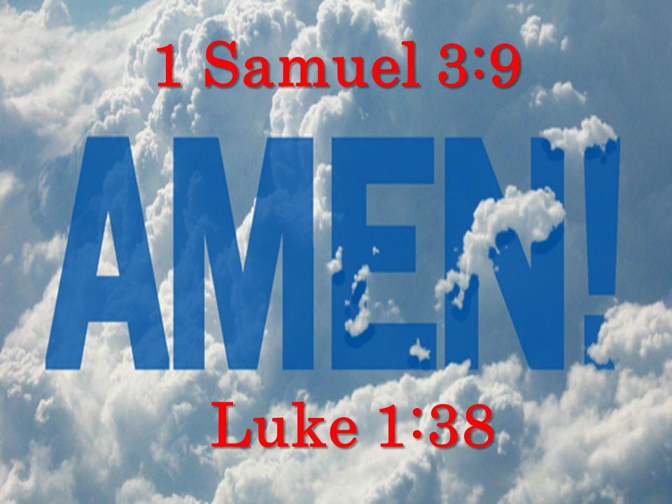 1 Samuel 3:9 Luke 1:38