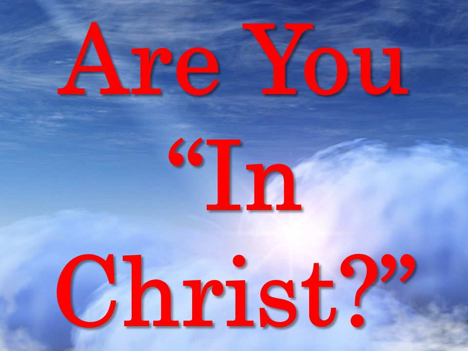 "Are You ""In Christ?"""