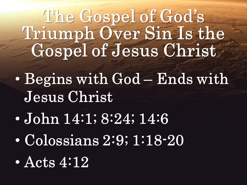The Gospel of God's Triumph Over Sin Is the Gospel of Jesus Christ Begins with God – Ends with Jesus Christ Begins with God – Ends with Jesus Christ J
