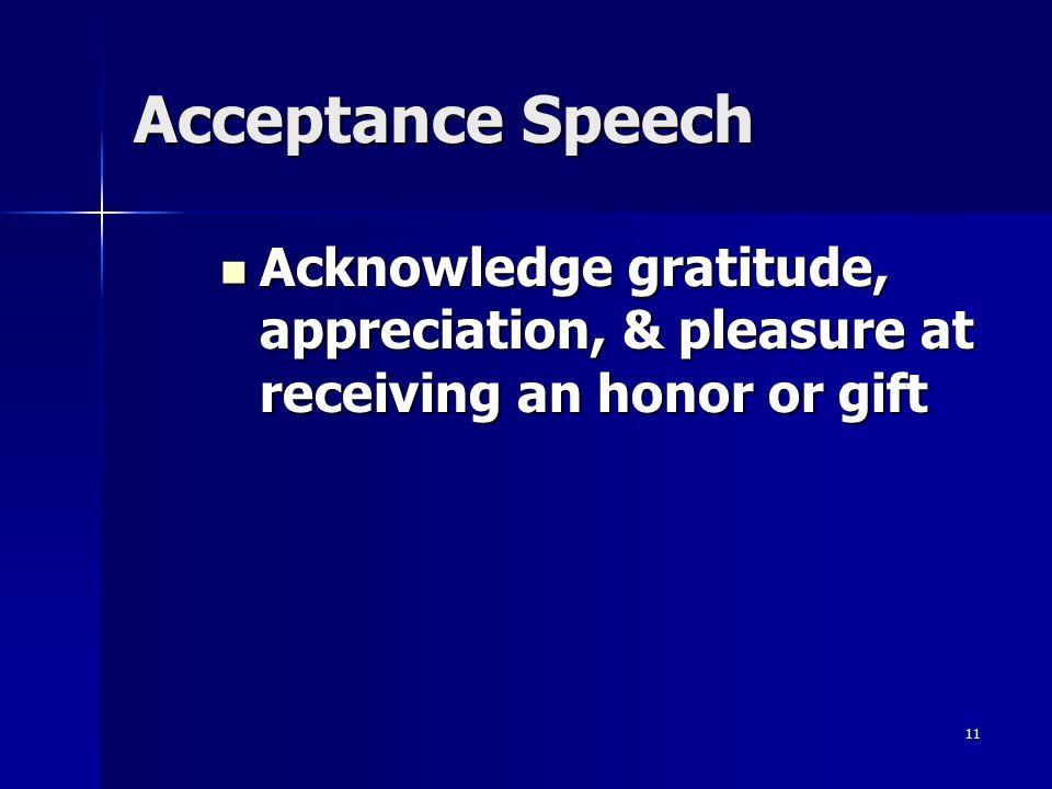 11 Acceptance Speech Acknowledge gratitude, appreciation, & pleasure at receiving an honor or gift Acknowledge gratitude, appreciation, & pleasure at