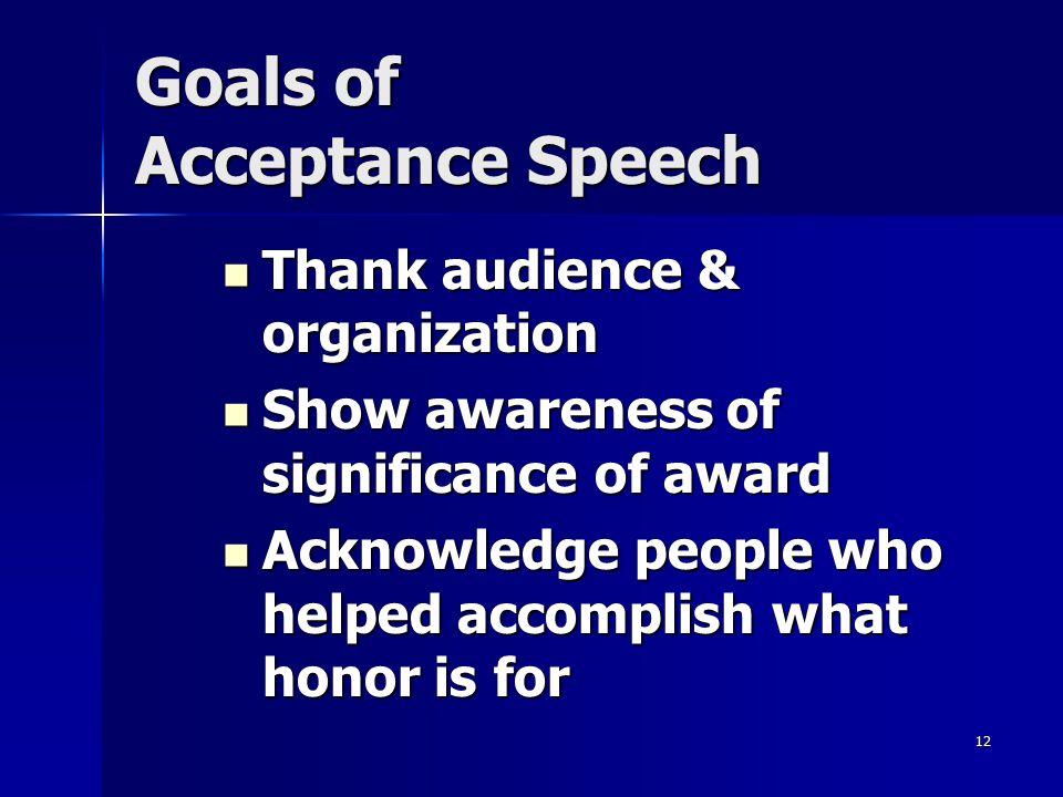 12 Goals of Acceptance Speech Thank audience & organization Thank audience & organization Show awareness of significance of award Show awareness of si