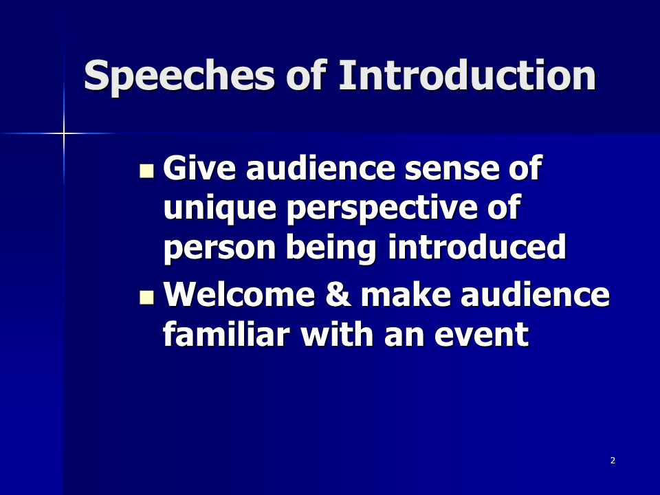 2 Speeches of Introduction Give audience sense of unique perspective of person being introduced Give audience sense of unique perspective of person be