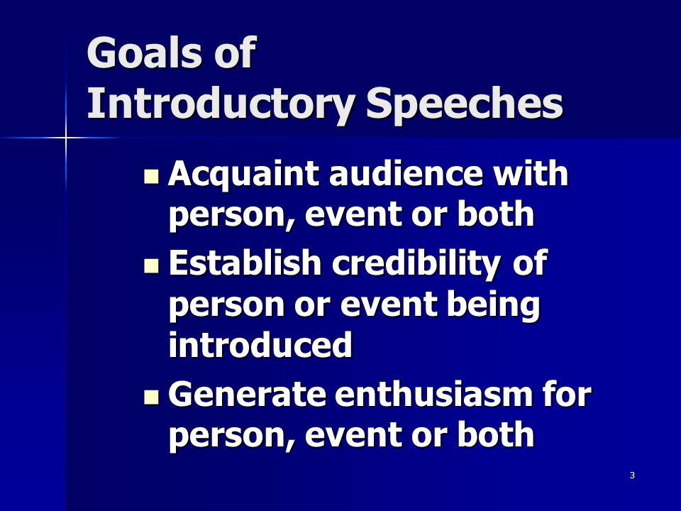 3 Goals of Introductory Speeches Acquaint audience with person, event or both Acquaint audience with person, event or both Establish credibility of pe