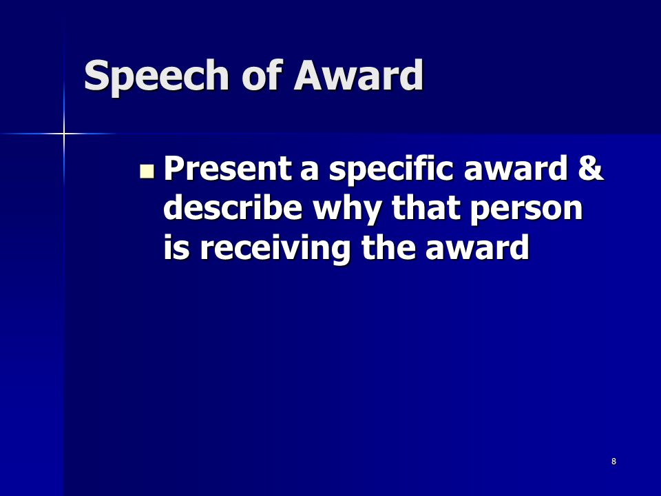 8 Speech of Award Present a specific award & describe why that person is receiving the award Present a specific award & describe why that person is re