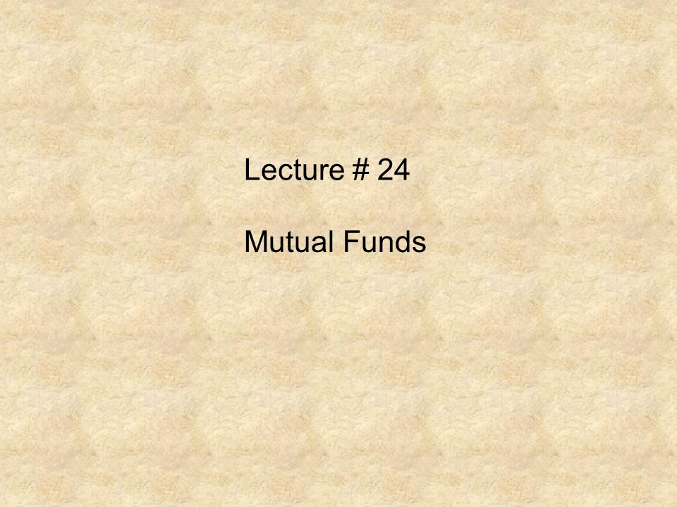 Lecture # 24 Mutual Funds