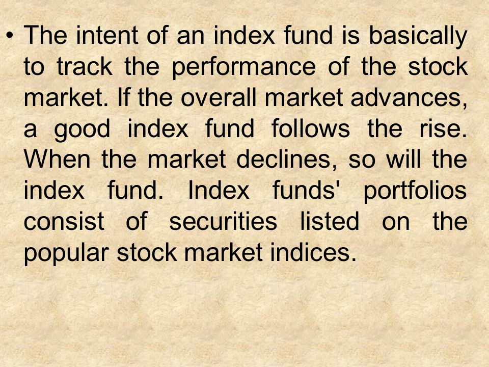 The intent of an index fund is basically to track the performance of the stock market.