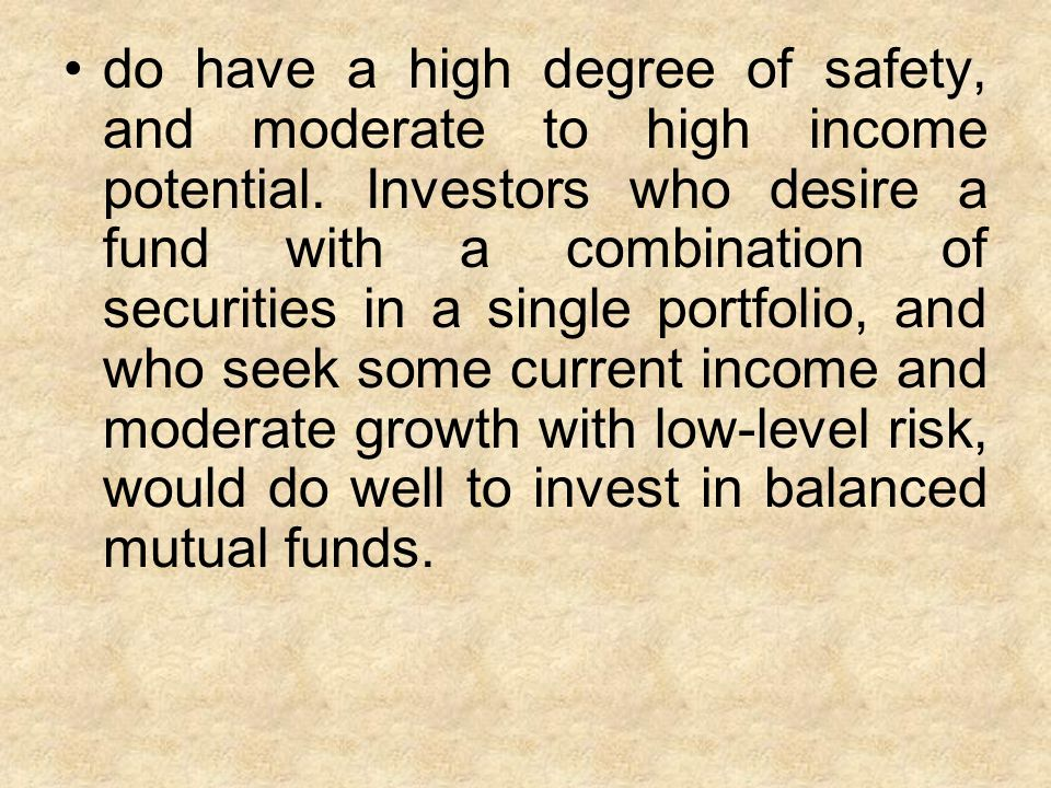 Balanced funds, by and large, do not differ greatly from the growth and income funds described above.