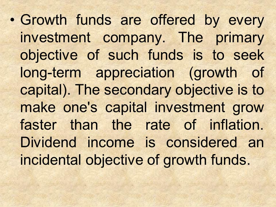 Growth funds are offered by every investment company.