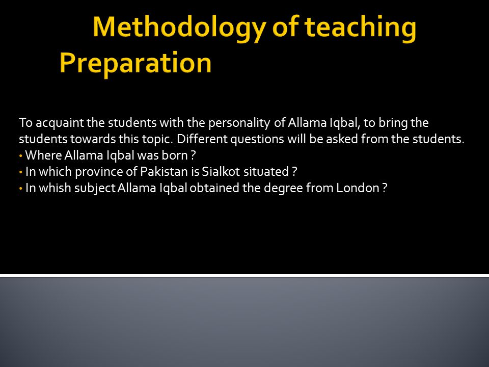 To acquaint the students with the personality of Allama Iqbal, to bring the students towards this topic.
