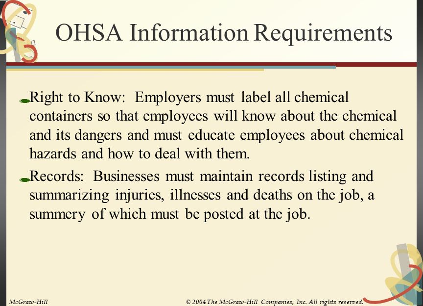OHSA Information Requirements  Right to Know: Employers must label all chemical containers so that employees will know about the chemical and its dan