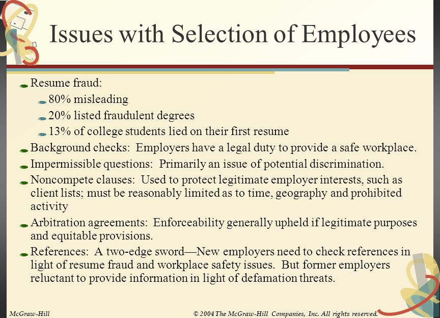 Issues with Selection of Employees  Resume fraud:  80% misleading  20% listed fraudulent degrees  13% of college students lied on their first resu