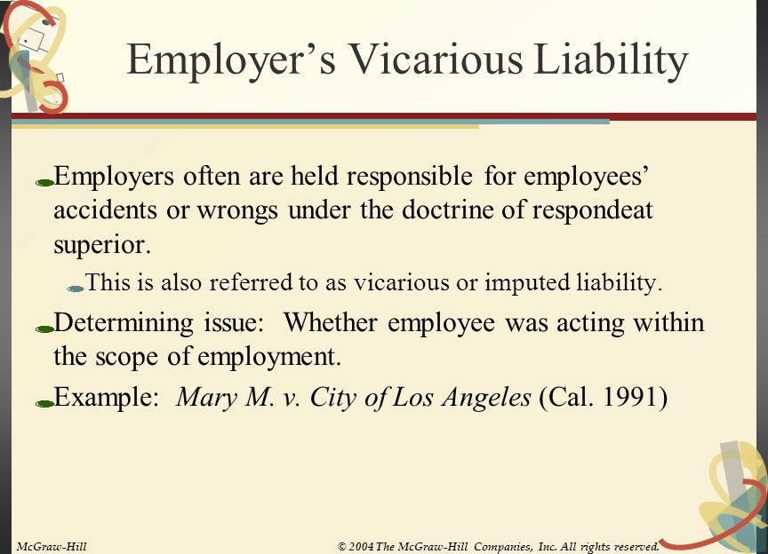 Employer's Liability for Negligence in Hiring/Retention/Training/Supervision  An employee may be in a position to cause harm to a third party because of the employer's own negligence in hiring, training, supervising or retaining that particular employee whom the employer knew or should have known to be dangerous.