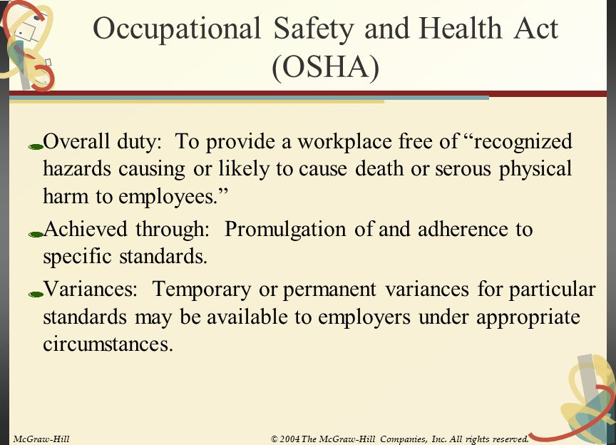 "Occupational Safety and Health Act (OSHA)  Overall duty: To provide a workplace free of ""recognized hazards causing or likely to cause death or serou"