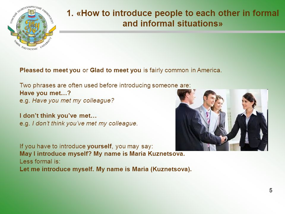 5 Pleased to meet you or Glad to meet you is fairly common in America. Two phrases are often used before introducing someone are: Have you met…? e.g.