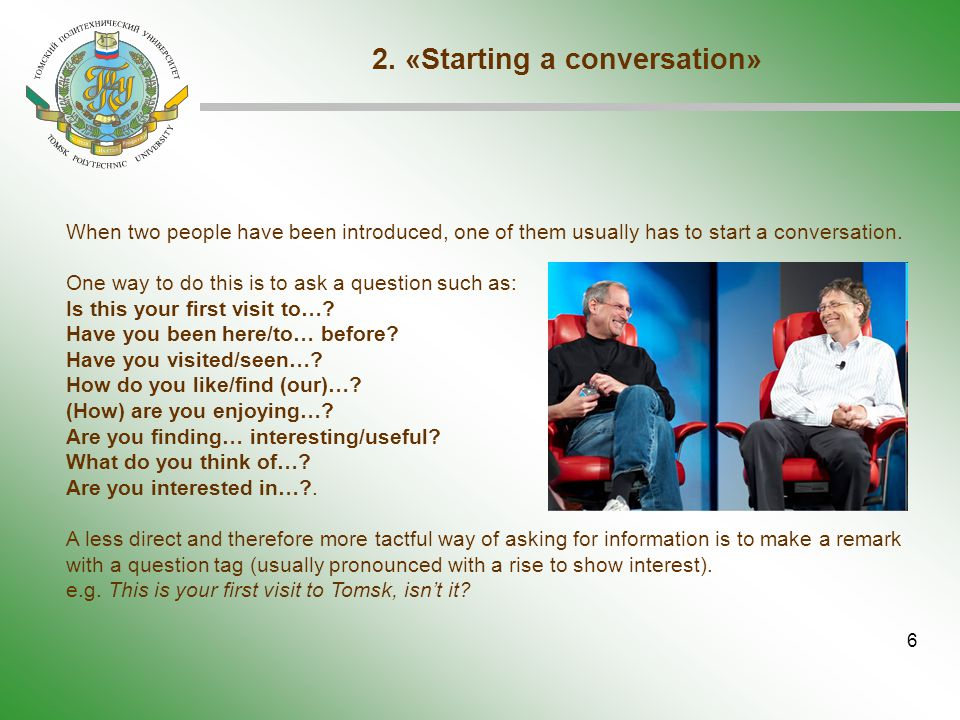6 When two people have been introduced, one of them usually has to start a conversation.