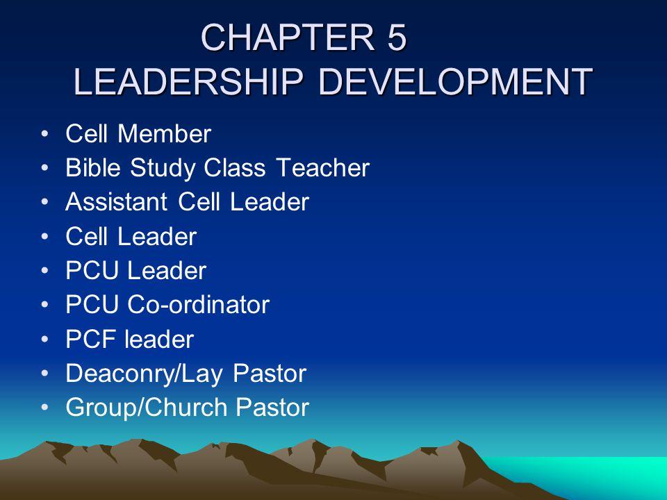 CHAPTER 5 LEADERSHIP DEVELOPMENT Cell Member Bible Study Class Teacher Assistant Cell Leader Cell Leader PCU Leader PCU Co-ordinator PCF leader Deacon