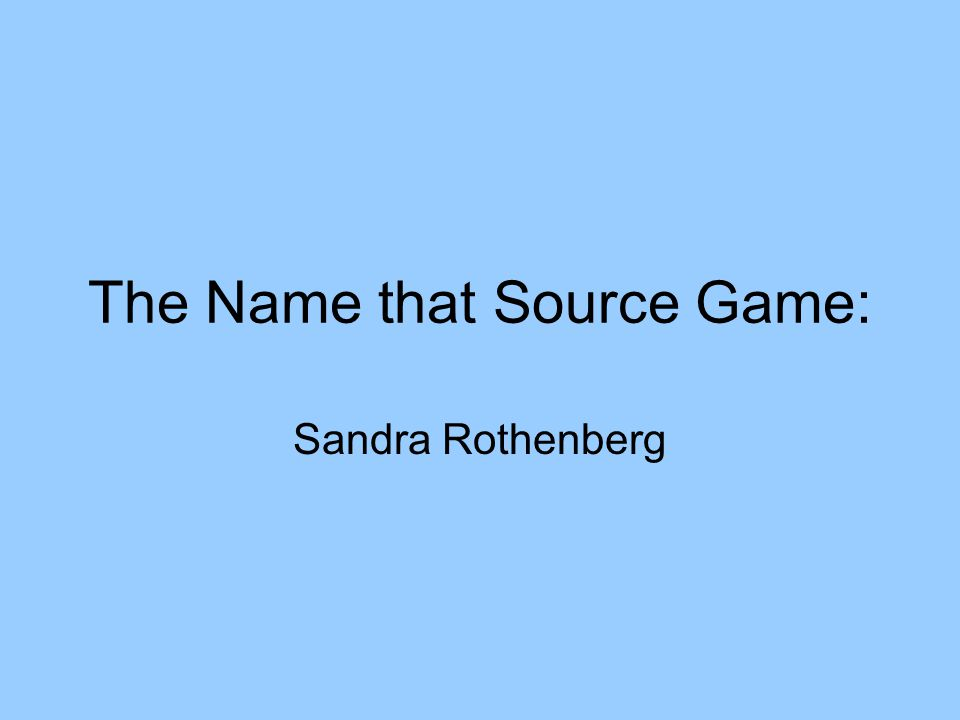 The Name that Source Game: Sandra Rothenberg