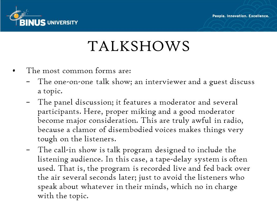 TALKSHOWS The most common forms are: –The one-on-one talk show; an interviewer and a guest discuss a topic.