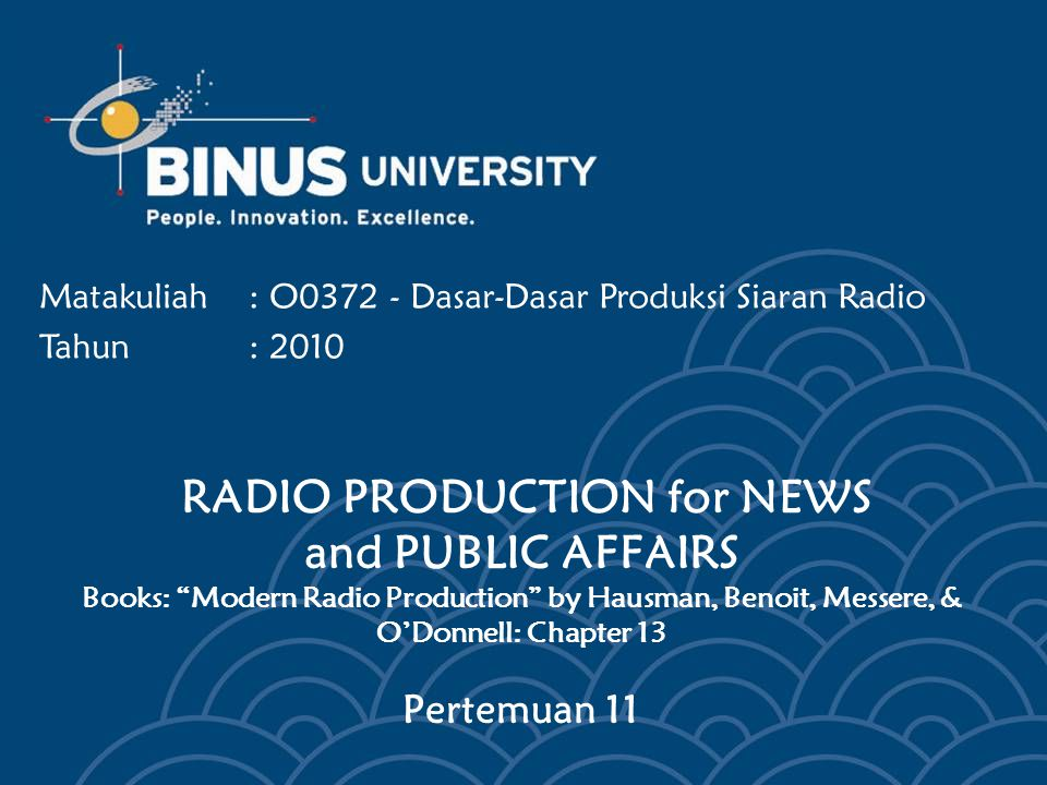 RADIO PRODUCTION for NEWS and PUBLIC AFFAIRS Books: Modern Radio Production by Hausman, Benoit, Messere, & O'Donnell: Chapter 13 Pertemuan 11 Matakuliah: O0372 - Dasar-Dasar Produksi Siaran Radio Tahun: 2010