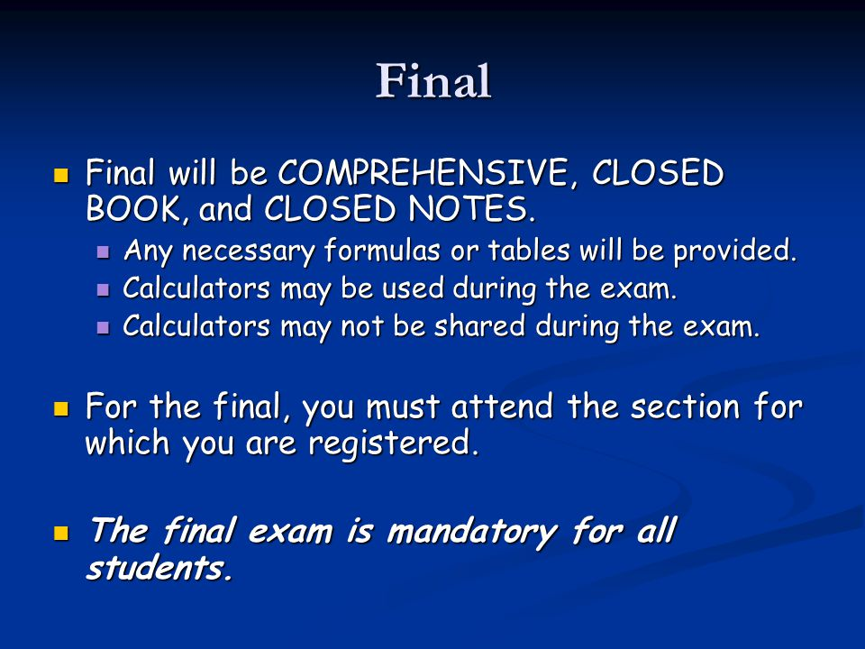 Final Final will be COMPREHENSIVE, CLOSED BOOK, and CLOSED NOTES.