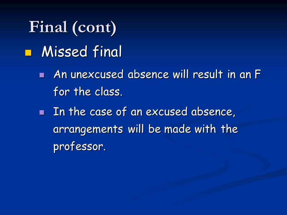 Final (cont) Missed final Missed final An unexcused absence will result in an F for the class.
