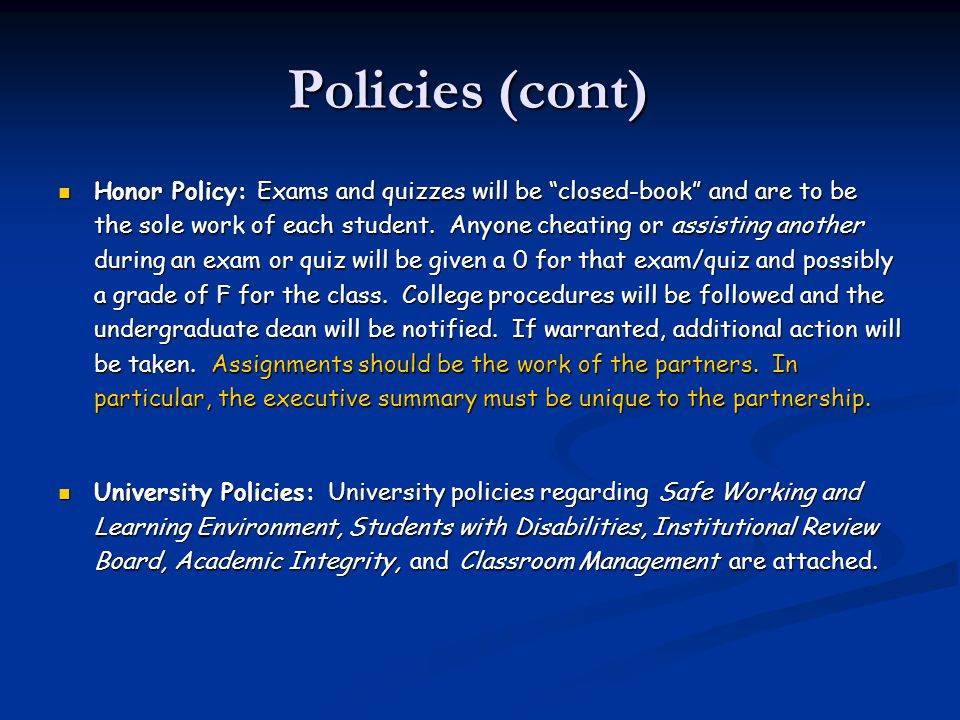 Policies (cont) Honor Policy: Exams and quizzes will be closed-book and are to be the sole work of each student.