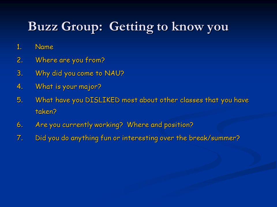 Buzz Group: Getting to know you 1. Name 2.Where are you from.