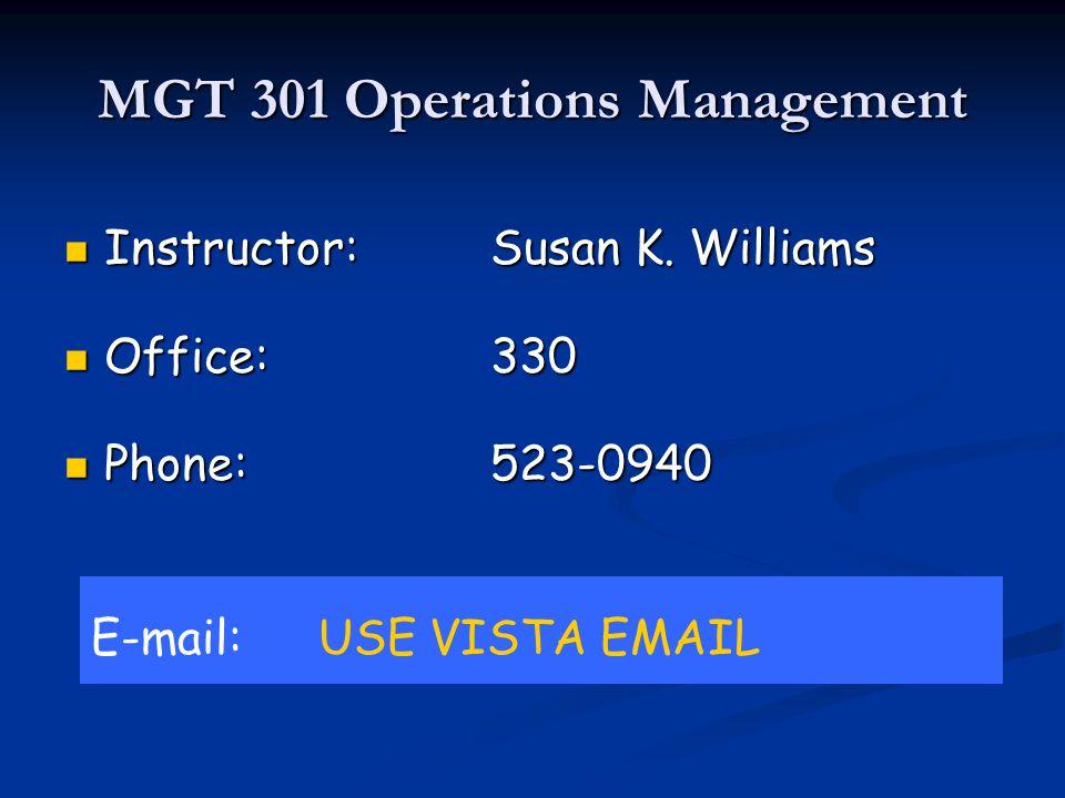 MGT 301 Operations Management Instructor:Susan K. Williams Instructor:Susan K.