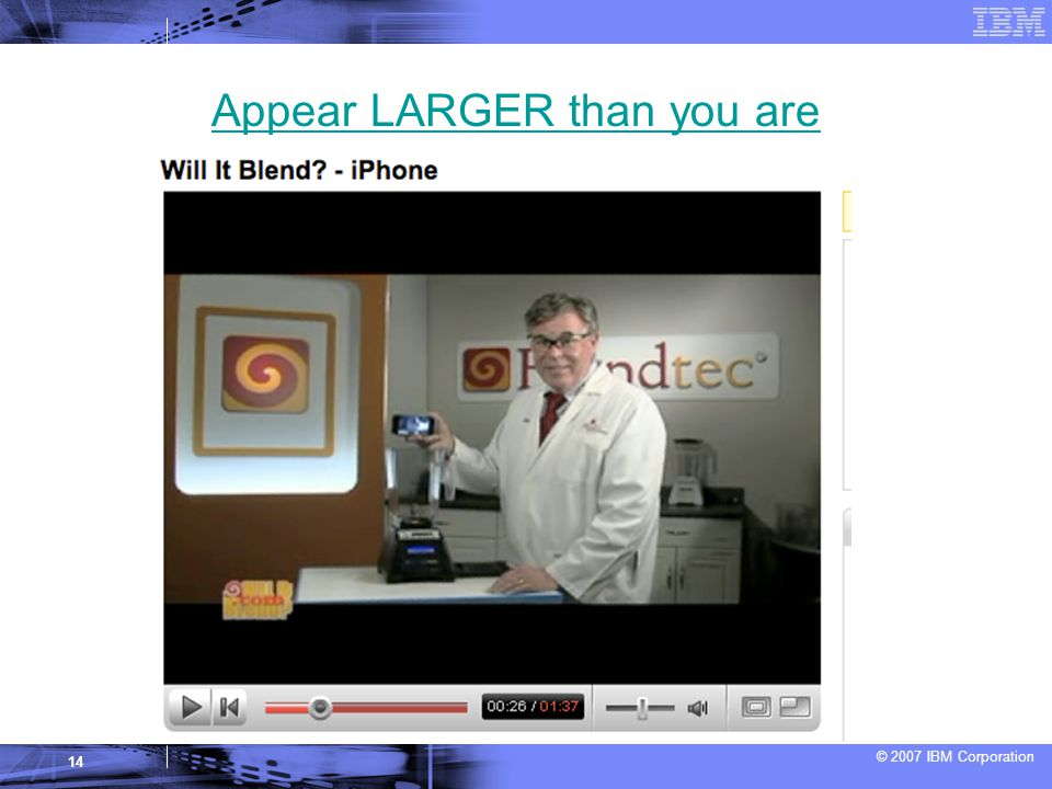 © 2007 IBM Corporation 14 Appear LARGER than you are