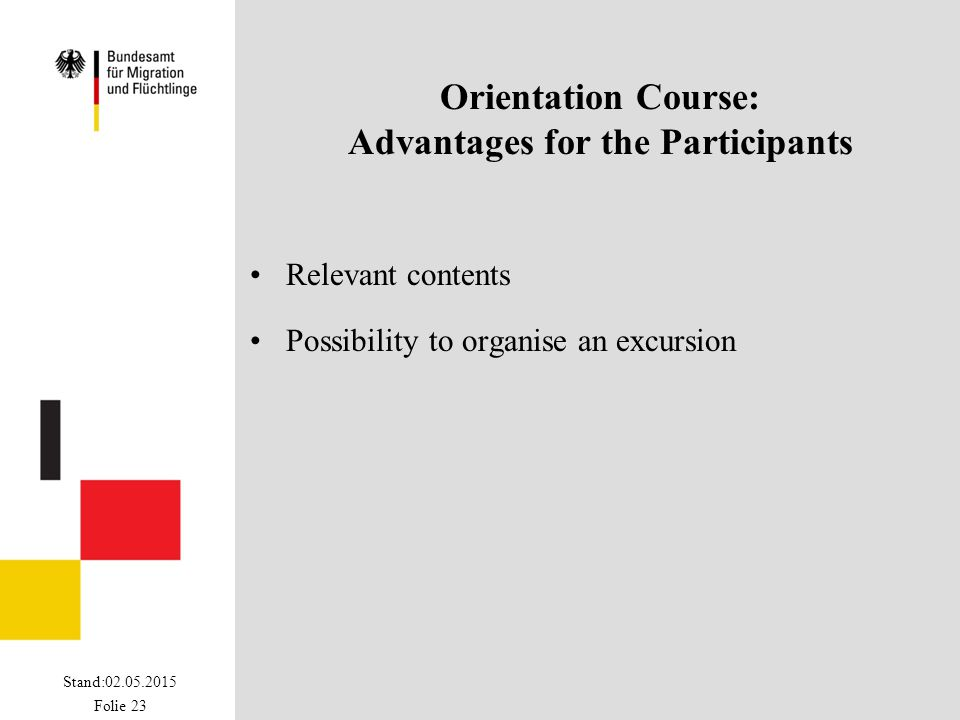 Stand:02.05.2015 Folie 23 Orientation Course: Advantages for the Participants Relevant contents Possibility to organise an excursion