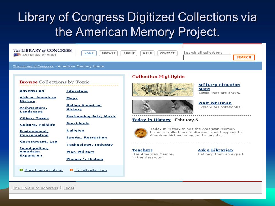 Library of Congress Collections: http://memory.loc.gov/ammem/aaohtml http://memory.loc.gov/ammem/aaohtml