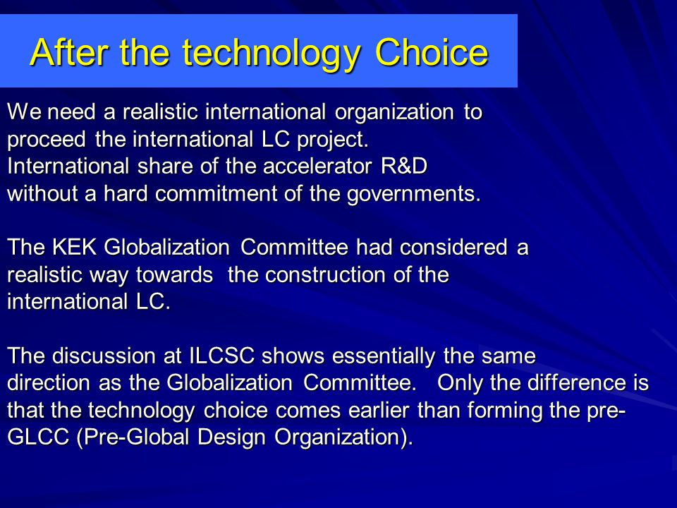 After the technology Choice We need a realistic international organization to proceed the international LC project.