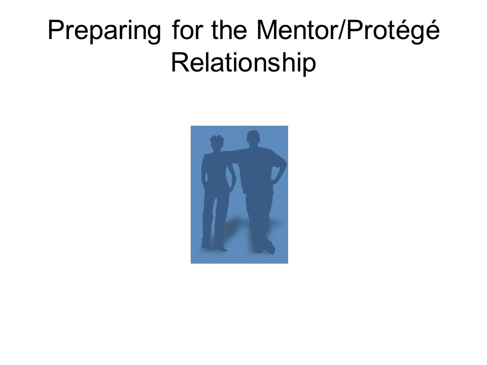 Preparing for the Mentor/Protégé Relationship