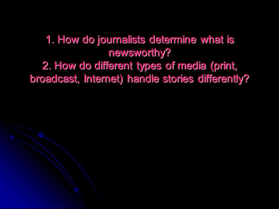 1. How do journalists determine what is newsworthy.