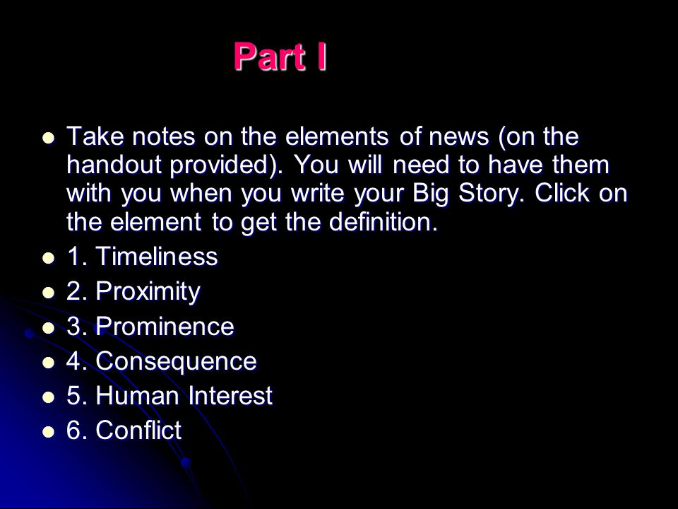 Part I Take notes on the elements of news (on the handout provided).