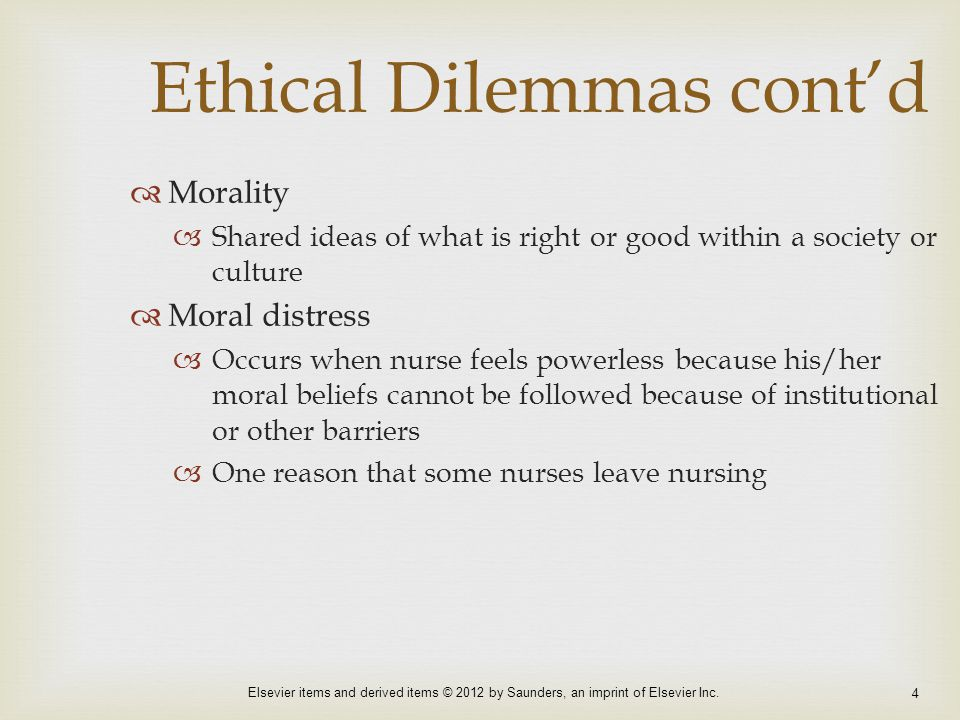 Elsevier items and derived items © 2012 by Saunders, an imprint of Elsevier Inc. 4 Ethical Dilemmas cont'd  Morality  Shared ideas of what is right