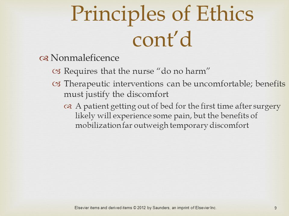 Elsevier items and derived items © 2012 by Saunders, an imprint of Elsevier Inc. 9 Principles of Ethics cont'd  Nonmaleficence  Requires that the nu