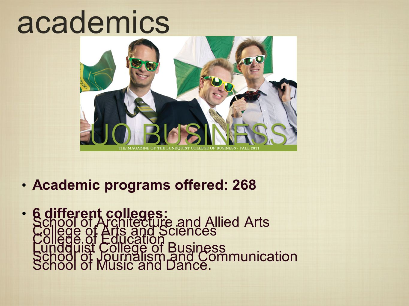 academics Academic programs offered: 268 6 different colleges: School of Architecture and Allied Arts College of Arts and Sciences College of Educatio