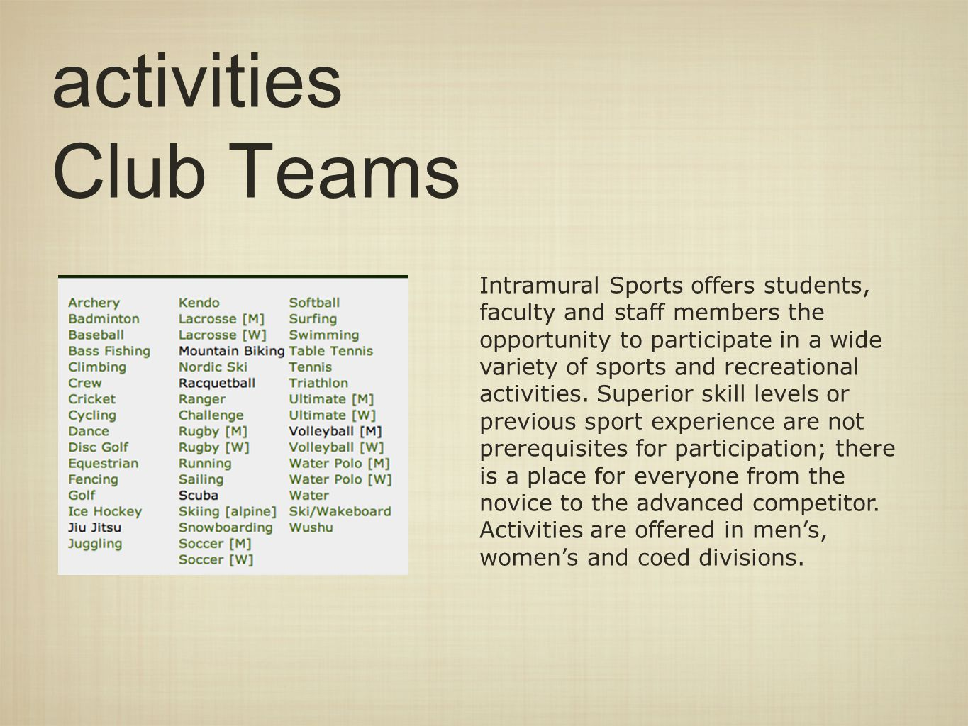 activities Club Teams Intramural Sports offers students, faculty and staff members the opportunity to participate in a wide variety of sports and recr